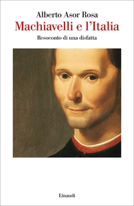 Alberto Asor Rosa - Machiavelli e l'Italia. Resoconto di una disfatta (2019)