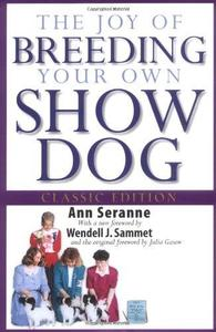 The Joy of Breeding Your Own Show Dog (Howell Dog Book of Distinction)