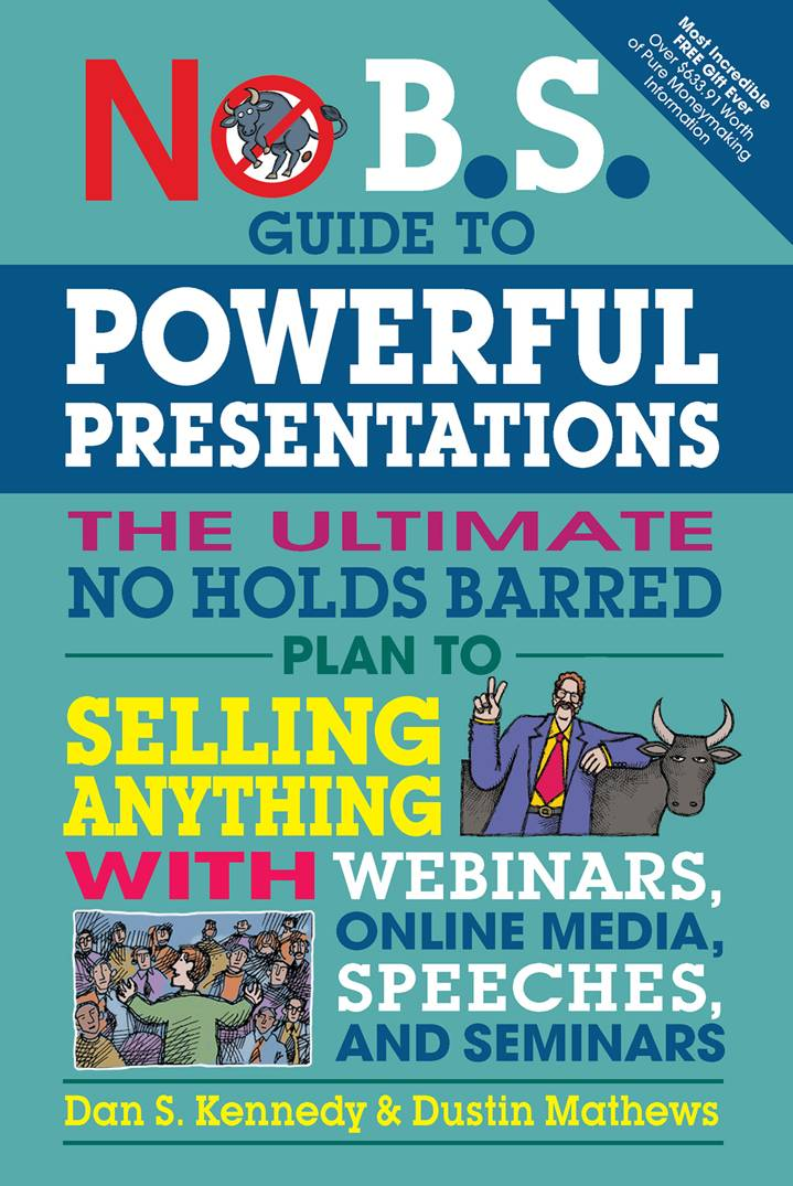 No B.S. Guide to Powerful Presentations: The Ultimate No Holds Barred Plan to Sell Anything with Webinars, Online Media...