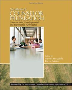 Handbook of Counselor Preparation: Constructivist, Developmental, and Experiential Approaches