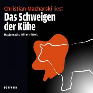 «Das Schweigen der Kühe: Hastenraths Will ermittelt» by Christian Macharski