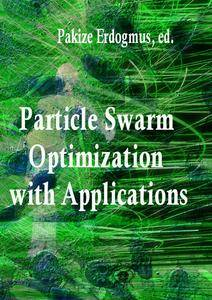 """""""Particle Swarm Optimization with Applications"""" ed. by Pakize Erdogmus"""