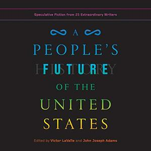 A People's Future of the United States: Speculative Fiction from 25 Extraordinary Writers [Audiobook]