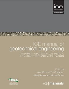 ICE Manual of Geotechnical Engineering Vol 2: Geotechnical Design, Construction and Verification (Repost)