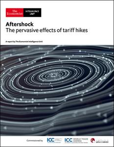 The Economist (Intelligence Unit) - Aftershock, The pervasive effects of tariff hikes (2019)