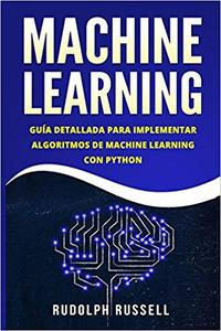 Machine Learning : Guia Paso a Paso Para Implementar Algoritmos De Machine Learning Con Python