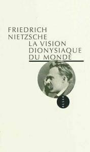 """Friedrich Nietzsche, """"La Vision dionysiaque du monde"""""""