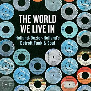 VA - The World We Live In Holland-Dozier-Holland's Detroit Funk & Soul (2019)