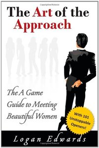 The Art of the Approach: The A Game Guide to Meeting Beautiful Women (repost)