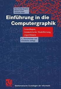 Einführung in die Computergraphik: Grundlagen, Geometrische Modellierung, Algorithmen