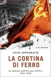 Anne Applebaum - La cortina di ferro. La disfatta dell'Europa dell'Est 1944-1956 (Repost)