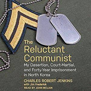 The Reluctant Communist: My Desertion, Court-Martial, and Forty-Year Imprisonment in North Korea [Audiobook]