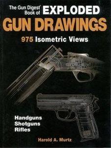 The Gun Digest Book of Exploded Gun Drawings: 975 Isometric Views (Repost)