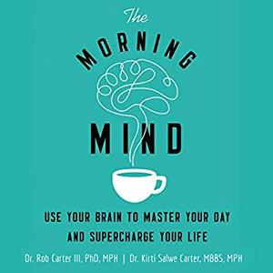 The Morning Mind: Use Your Brain to Master Your Day and Supercharge Your Life [Audiobook]