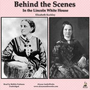 «Behind the Scenes in the Lincoln White House» by Elizabeth Keckley