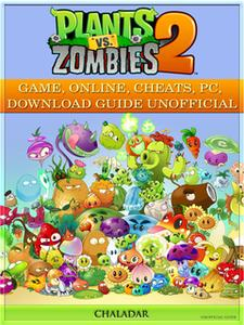 «Plants Vs Zombies 2 Game, Online, Cheats, Pc, Download Guide Unofficial» by Chala Dar