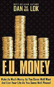 F.U. Money: Make As Much Money As You Damn Well Want And Live Your LIfe As YOu Damn Well Please! [Kindle Edition]