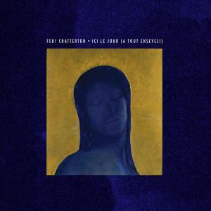 Feu! Chatterton - Ici le jour (a tout enseveli) (2015)