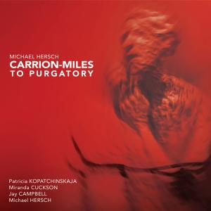 Patricia Kopatchinskaja - Michael Hersch: Carrion-Miles to Purgatory (2019)