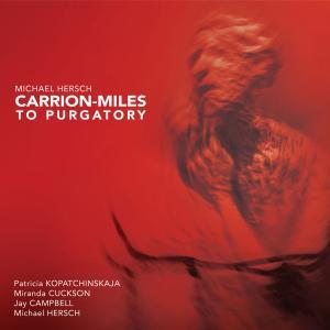 Patricia Kopatchinskaja - Michael Hersch: Carrion-Miles to Purgatory (2019)