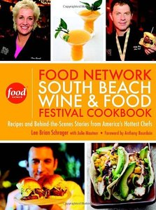The Food Network South Beach Wine & Food Festival Cookbook: Recipes and Behind-the-Scenes Stories from (repost)