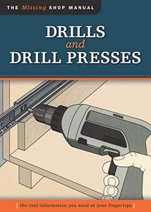 Drills and Drill Presses. The Missing Shop Manual