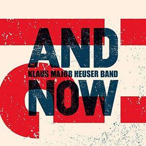 Klaus Major Heuser Band - And Now?! (2018)