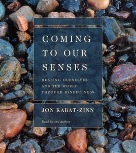 «Coming to Our Senses» by Jon Kabat-Zinn