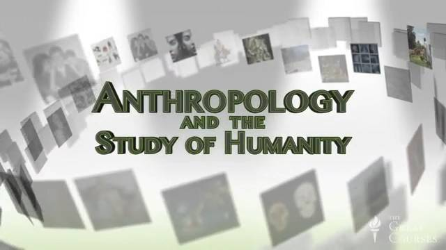 Anthropology and the Study of Humanity [reduce]