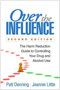 Over the Influence: The Harm Reduction Guide to Controlling Your Drug and Alcohol Use, 2nd Edition