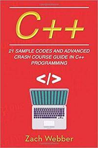 C++: 21 Sample Codes and Advanced Crash Course Guide in C++ Programming [Kindle Edition]