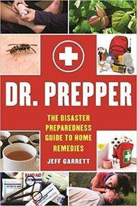 Dr. Prepper: The Disaster Preparedness Guide to Home Remedies
