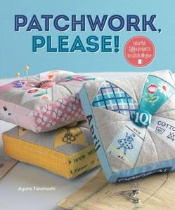 Patchwork, Please!: Colorful Zakka Projects to Stitch and Give (Repost)