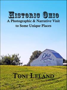 Historic Ohio – a Photographic and Narrative Visit to Some Unique Places