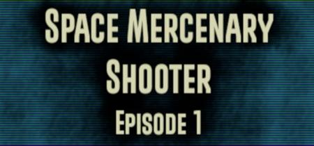 Space Mercenary Shooter : Episode 1 (2019)