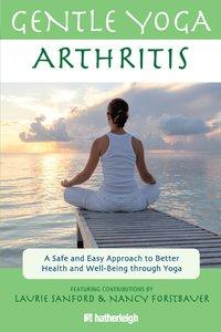 Gentle Yoga for Arthritis: A Safe and Easy Approach to Better Health and Well-Being through Yoga (repost)