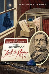 «The Conan Doyle Notes: The Secret of Jack The Ripper» by Diane Gilbert Madsen