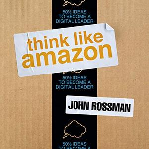 Think Like Amazon: 50 1/2 Ideas to Become a Digital Leader [Audiobook]