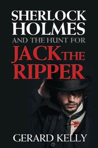 «Sherlock Holmes and the Hunt for Jack the Ripper» by Gerard Kelly