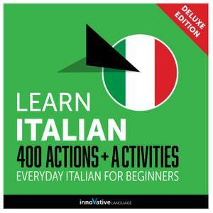 Learn Italian: 400 Actions + Activities Everyday Italian for Beginners (Deluxe Edition) [Audiobook]