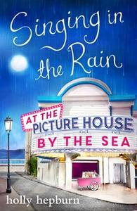 «Singing in the Rain at the Picture House by the Sea» by Holly Hepburn