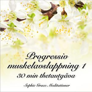 «Progressiv muskelavslappning 1. 30 min thetautgåva» by Sophie Grace Meditationer
