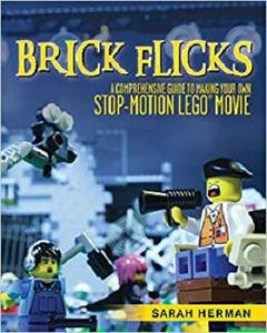 Brick Flicks: A Comprehensive Guide to Making Your Own Stop-Motion LEGO Movies [Repost]