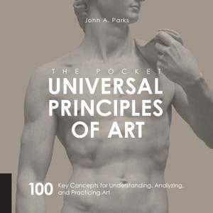 The Pocket Universal Principles of Art: 100 Key Concepts for Understanding, Analyzing, and Practicing Art