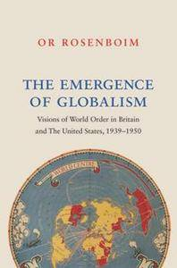 The Emergence of Globalism : Visions of World Order in Britain and the United States, 1939–1950