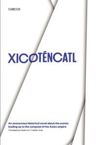 Xicoténcatl: An anonymous historical novel about the events leading up to the conquest of the Aztec empire