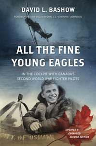 All the Fine Young Eagles : In the Cockpit with Canada's Second World War Fighter Pilots, Second Edition
