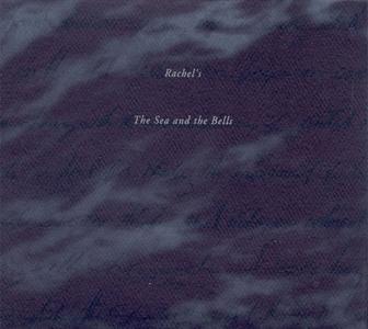 Rachel's - The Sea And The Bells (1996) {Quarterstick}