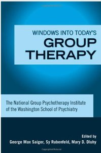 Windows into Today's Group Therapy: The National Group Psychotherapy Institute of the Washington School of Psychiatry