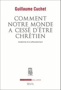 """Guillaume Cuchet, """"Comment notre monde a cessé d'être chrétien"""""""